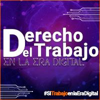 Derecho del Trabajo en la Era Digital